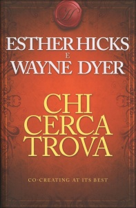 CHI CERCA TROVA Co-creating at its best di Esther e Jerry Hicks, Wayne W. Dyer