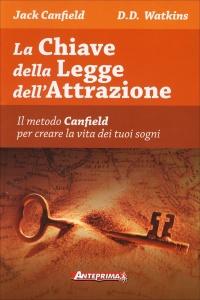 LA CHIAVE DELLA LEGGE DELL'ATTRAZIONE Il metodo Canfield per creare la vita dei tuoi sogni di Jack Canfield, D.D. Watkins