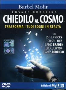 CHIEDILO AL COSMO Trasforma i tuoi sogni in realtà. Cosmic Ordering - Il Film di Barbel Mohr