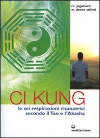 CI-KUNG Le sei respirazioni terapeutiche secondo il Tao e l'Akasha - Nuova edizione di Rufus Ryon Yogamurti