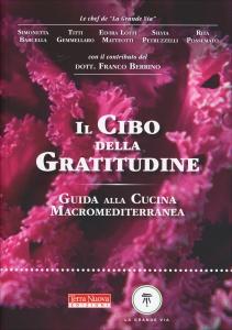 """IL CIBO DELLA GRATITUDINE Guida alla cucina macromediterranea di Le Chef de """"La Grande Via"""""""