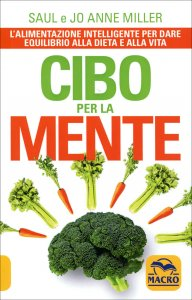 CIBO PER LA MENTE L'alimentazione intelligente per dare equilibrio alla dieta e alla vita di Saul Miller, Jo Anne Miller