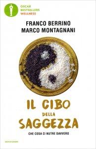 IL CIBO DELLA SAGGEZZA Che cosa ci nutre davvero di Franco Berrino, Marco Montagnani