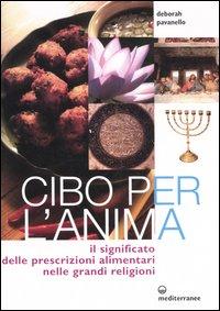 CIBO PER L'ANIMA Il significato delle prescrizioni alimentari nelle grandi religioni di Deborah Pavanello