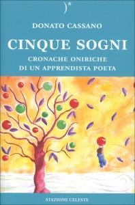 CINQUE SOGNI Cronache oniriche di un apprendista poeta di Donato Cassano