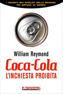 COCA COLA - L'INCHIESTA PROIBITA I segreti mai rivelati della bevanda più diffusa al mondo di William Reymond