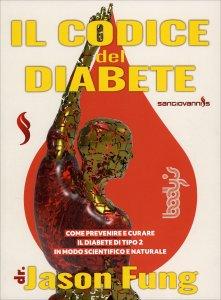IL CODICE DEL DIABETE Come prevenire e curare il diabete di tipo 2 in modo scientifico e naturale di Jason Fung