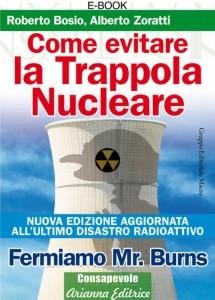 COME EVITARE LA TRAPPOLA NUCLEARE (EBOOK) Fermiamo Mister Burns - Nuova edizione di Roberto Bosio, Alberto Zoratti