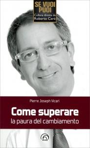 COME SUPERARE LA PAURA DEL CAMBIAMENTO di Pierre Joseph Vicari