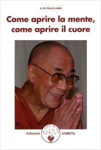 COME APRIRE LA MENTE COME APRIRE IL CUORE di Dalai Lama