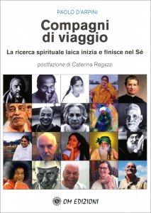 COMPAGNI DI VIAGGIO La ricerca spirituale laica inizia e finisce nel Sé di Paolo D'Arpini