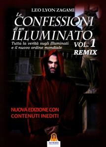 LE CONFESSIONI DI UN ILLUMINATO - VOL. 1 REMIX Tutta la verità sugli illuminati e il nuovo ordine mondiale di Leo Lyon Zagami