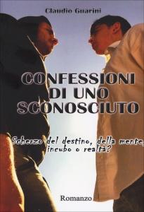 CONFESSIONI DI UNO SCONOSCIUTO Scherzo del destino, della mente, incubo o realtà? di Claudio Guarini
