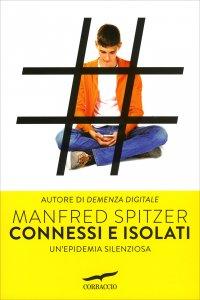 CONNESSI E ISOLATI Un'epidemia silenziosa di Manfred Spitzer