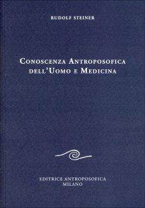 CONOSCENZA ANTROPOSOFICA DELL'UOMO E MEDICINA di Rudolf Steiner