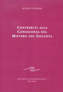 CONTRIBUTI ALLA CONOSCENZA DEL MISTERO DEL GOLGOTA di Rudolf Steiner