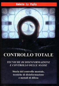 CONTROLLO TOTALE Tecniche di disinformazione e controllo delle masse di Roberto La Paglia