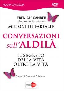 """CONVERSAZIONI SULL'ALDILà (VIDEO IN DVD) Il segreto della vita oltre la vita (dall'autore del bestseller """"Milioni di Farfalle"""") di Eben Alexander"""
