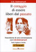 IL CORAGGIO DI ESSERE LIBERI DAL PASSATO Trascrizione di una conversazione con U.G. Krishnamurti - Nuova edizione di U.G. Krishnamurti
