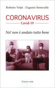 CORONAVIRUS - NO! NON è ANDATO TUTTO BENE di Roberto Volpi, Eugenio Serravalle