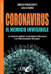 CORONAVIRUS. IL NEMICO INVISIBILE (EBOOK) La minaccia globale, il paradigma della paura e la militarizzazione del paese di Enrica Perucchietti, Luca D'Auria