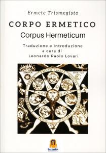 CORPO ERMETICO - CORPUS HERMETICUM Traduzione e introduzione a cura di Leonardo Paolo Lovari di Ermete Trismegisto
