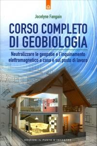 CORSO COMPLETO DI GEOBIOLOGIA Neutralizzare le geopatie e l'inquinamento elettromagnetico a casa e sul posto di lavoro di Jocelyne Fangain