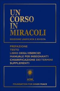 UN CORSO IN MIRACOLI Edizione unificata e rivista di Foundation for Inner Peace