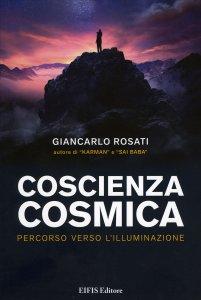COSCIENZA COSMICA Percorso verso l'Illuminazione di Giancarlo Rosati