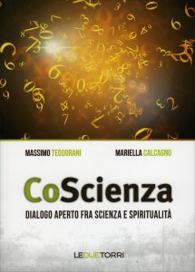 COSCIENZA Dialogo aperto frascienza e spiritualità di Massimo Teodorani, Mariella Calcagno