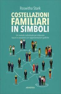 COSTELLAZIONI FAMILIARI IN SIMBOLI Un metodo individuale per elaborare traumi e situazioni con rappresentazioni grafiche di Roswitha Stark