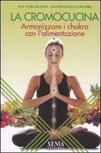 LA CROMOCUCINA Armonizzare i chakra con l'alimentazione di Pia Vercellesi, Giampaolo Gasparri