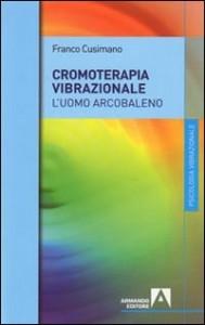 LA CROMOTERAPIA VIBRAZIONALE L'uomo arcobaleno di Franco Cusimano