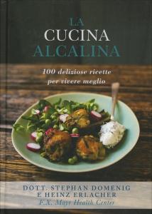 LA CUCINA ALCALINA 100 deliziose ricette per vivere meglio di Stephan Domenig