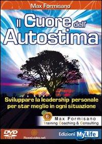IL CUORE DELL'AUTOSTIMA - LIBRO CON Sviluppare la Leadership personale per stare meglio in ogni situazione di Max Formisano