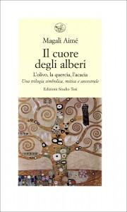 IL CUORE DEGLI ALBERI L'Olivo, la Quercia, l'Acacia - Una trilogia simbolica, mitica e ancestrale di Magali Aimè