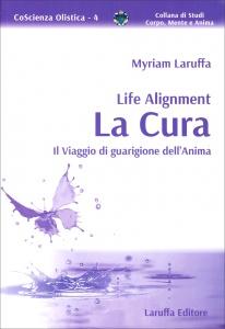 LIFE ALIGNMENT - LA CURA Il viaggio di guarigione dell'anima di Myriam Laruffa