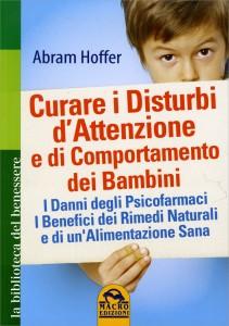 CURARE I DISTURBI D'ATTENZIONE E DI COMPORTAMENTO DEI BAMBINI I danni degli psicofarnaci, i benefici dei rimedi naturali e di un'alimentazione sana di Abram Hoffer