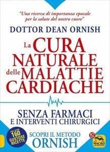 CURARE LE MALATTIE CARDIACHE CON IL METODO ORNISH Un sistema potente e scientificamente provato per guarire senza farmaci e interventi chirurgici di Dean Ornish