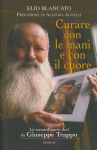 CURARE CON LE MANI E CON IL CUORE Le straordinarie doti di Giuseppe Trappo di Elio Blancato