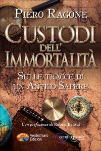I CUSTODI DELL'IMMORTALITà Sulle tracce di un antico sapere di Piero Ragone