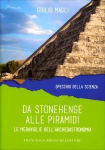 DA STONEHENGE ALLE PIRAMIDI Le meraviglie dell'archeoastronomia - Specchio della scienza di Giulio Magli