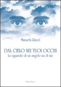DAL CIELO NEI TUOI OCCHI Lo sguardo di un angelo su di me di Manuela Racci