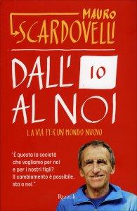 DALL'IO AL NOI La via per un mondo nuovo di Mauro Scardovelli