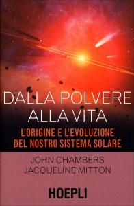DALLA POLVERE ALLA VITA L'origine e l'evoluzione del nostro sistema solare di John Chambers, Jacqueline Mitton