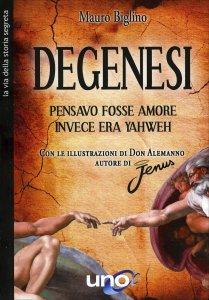 DEGENESI Pensavo fosse amore invece era Yaweh di Mauro Biglino, Don Alemanno
