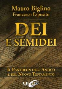 DEI E SEMIDEI Il Pantheon dell'Antico e del Nuovo Testamento di Mauro Biglino, Francesco Esposito