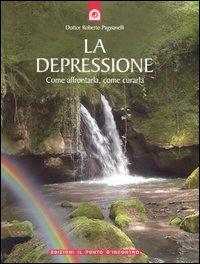 LA DEPRESSIONE Come affrontarla, come curarla di Roberto Pagnanelli