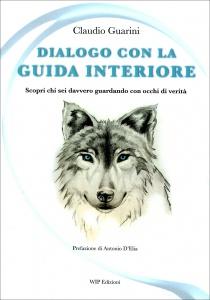 DIALOGO CON LA GUIDA INTERIORE Scopri chi sei davvero guardando con occhi di verità di Claudio Guarini