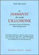IL DIAMANTE CHE RECIDE L'ILLUSIONE Commento al Sutra del Diamante della Prajnaparamita di Thich Nhat Hanh